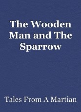 The Wooden Man and The Sparrow