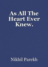 As All The Heart Ever Knew.