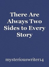 There Are Always Two Sides to Every Story