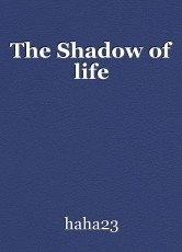 The Shadow of life
