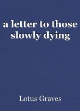 a letter to those slowly dying