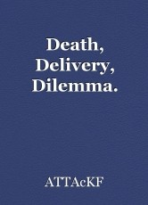 Death, Delivery, Dilemma.