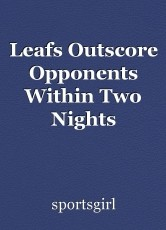 Leafs Outscore Opponents Within Two Nights