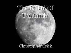 The Ballad Of Tarantula