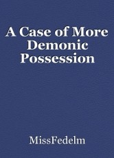 A Case of More Demonic Possession