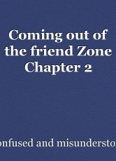 Coming out of the friend Zone Chapter 2