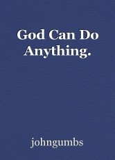 God Can Do Anything.