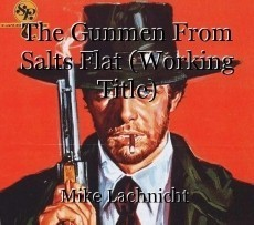 The Gunmen From Salts Flat (Working Title)