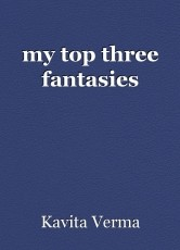my top three fantasies