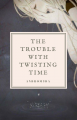 The Trouble with Twisting Time
