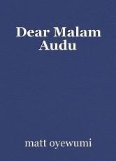 Dear Malam Audu