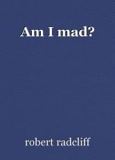 Am I mad?