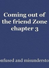 Coming out of the friend Zone chapter 3