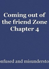 Coming out of the friend Zone Chapter 4