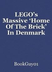 LEGO's Massive 'Home Of The Brick' In Denmark