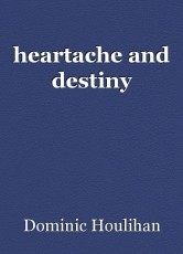 heartache and destiny