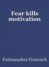 Fear kills motivation