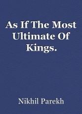As If The Most Ultimate Of Kings.