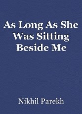 As Long As She Was Sitting Beside Me
