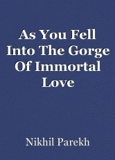 As You Fell Into The Gorge Of Immortal Love