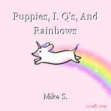 Puppies, I. Q's, And Rainbows