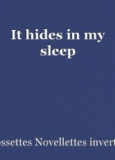 It hides in my sleep