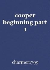 cooper beginning part 1