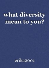 what diversity mean to you?