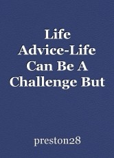 Life Advice-Life Can Be A Challenge But Also Fine