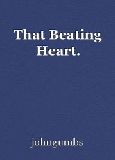 That Beating Heart.