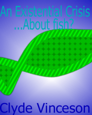 An Existential Crisis...About Fish?