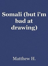 Somali (but i'm bad at drawing)