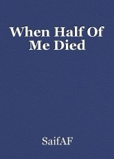When Half Of Me Died