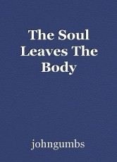 The Soul Leaves The Body