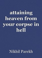 attaining heaven from your corpse in hell