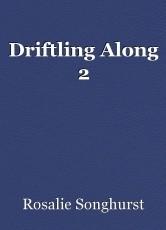 Driftling Along 2