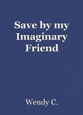 Save by my Imaginary Friend