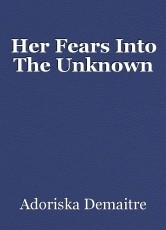 Her Fears Into The Unknown