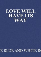 LOVE WILL HAVE ITS WAY