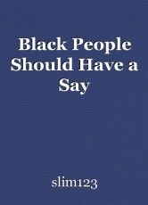 Black People Should Have a Say