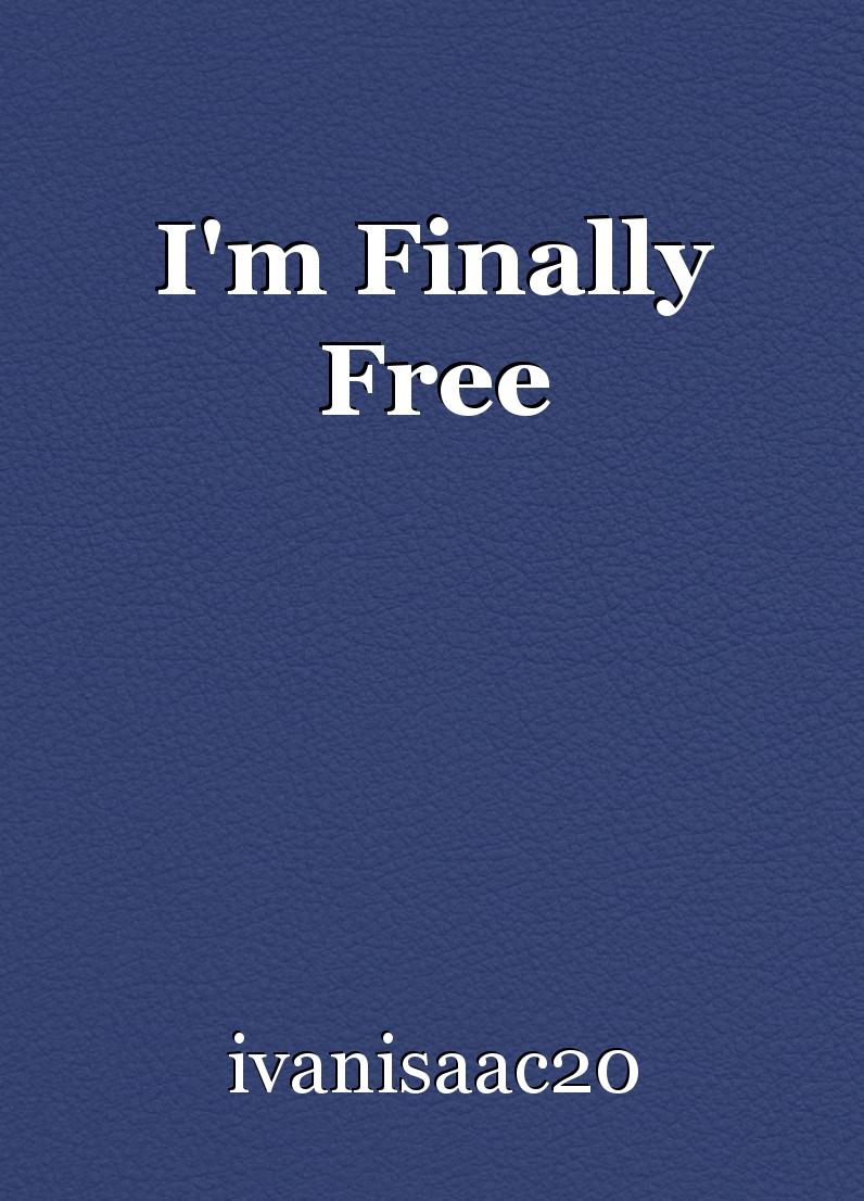 I M Finally Free Poem By Ivanisaac20