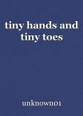 tiny hands and tiny toes