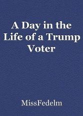 A Day in the Life of a Trump Voter