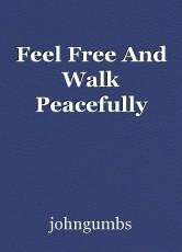 Feel Free And Walk Peacefully