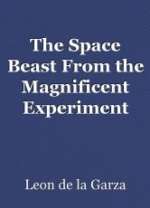 The Space Beast From the Magnificent Experiment
