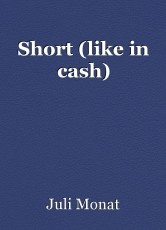 Short (like in cash)