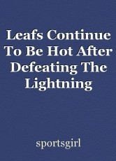 Leafs Continue To Be Hot After Defeating The Lightning