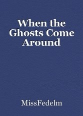 When the Ghosts Come Around