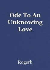 Ode To An Unknowing Love