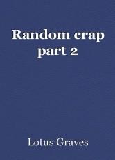 Random crap part 2